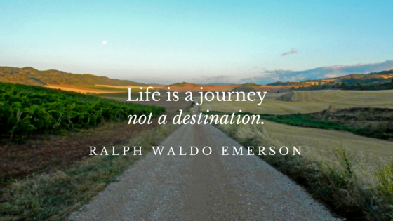 Life is a journey not a destination.